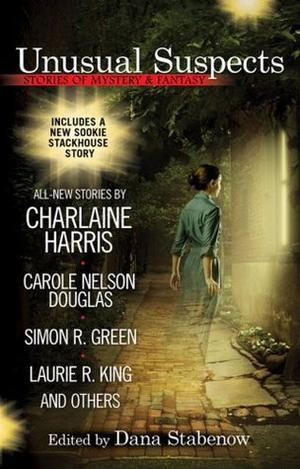 Unusual Suspects: Stories of Mystery & Fantasy by Dana Stabenow, Charlaine Harris, Carole Nelson Douglas, Michael A. Stackpole, Sharon Shinn, Mike Doogan, Donna Andrews, Michael Armstrong, John Straley, Laura Anne Gilman, Laurie R. King, Simon R. Green