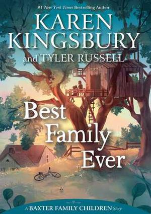 Best Family Ever by Karen Kingsbury, Tyler Russell
