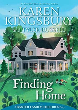 Finding Home by Karen Kingsbury, Tyler Russell