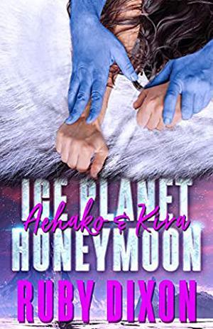 Ice Planet Honeymoon: Aehako & Kira by Ruby Dixon