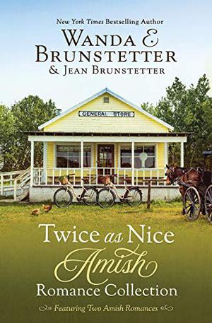 Twice As Nice Amish Romance Collection by Jean Brunstetter, Wanda E. Brunstetter