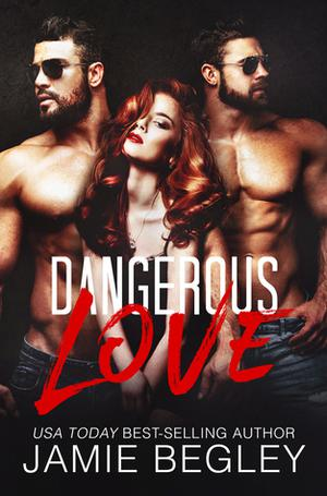 Dangerous Love by Jamie Begley