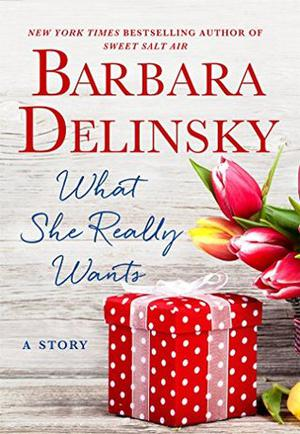 What She Really Wants: A Story by Barbara Delinsky