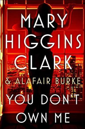 You Don't Own Me by Mary Higgins Clark, Alafair Burke