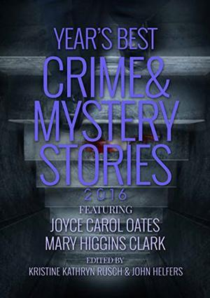 The Year's Best Crime and Mystery Stories 2016 by Kristine Kathryn Rusch, Mary Higgins Clark, Joyce Carol Oates, Tendai Huchu, Genevieve Valentine, Amity Gage, Megan Abbott, Kelly Washington, R.S. Brenner, Jedidiah Ayers, Annie Reed, Charles Dodd, Christina Milletti, T. Jefferson Parker, Dan C. Duval, Thomas Pluck, Neil Schofield, Angela Penrose, Carrie Vaughn, S.J. Rozan, René Appel, Thomas H. Cook