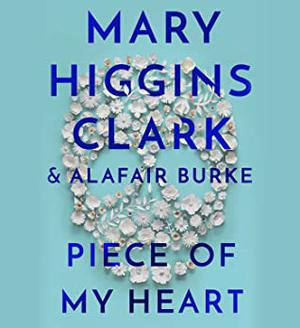 Piece of My Heart by Mary Higgins Clark, Alafair Burke