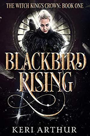 Blackbird Rising by Keri Arthur