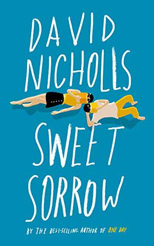 Sweet Sorrow: The long-awaited new novel from the best-selling author of ONE DAY by David Nicholls