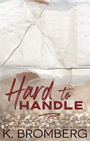 Hard to Handle by K. Bromberg