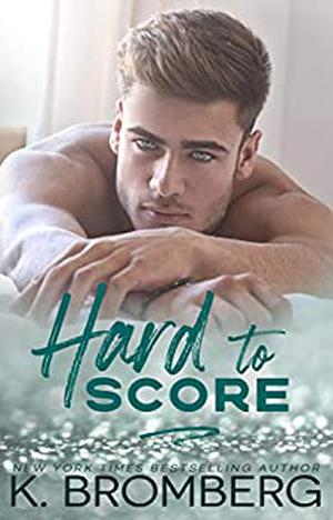 Hard to Score by K. Bromberg