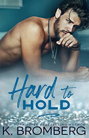 Hard to Hold by K. Bromberg