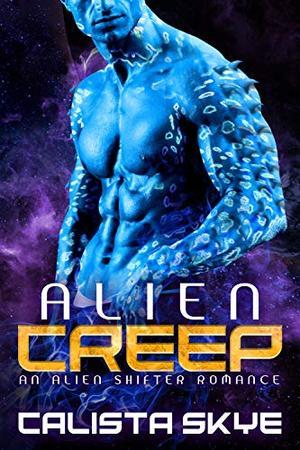 Alien Creep: An Alien Shifter Romance by Calista Skye