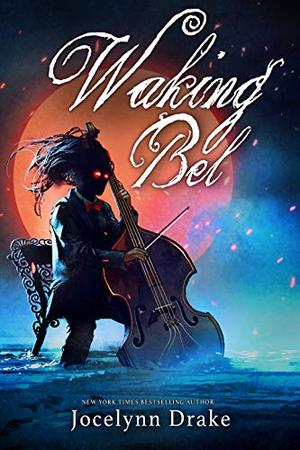 Waking Bel by Jocelynn Drake