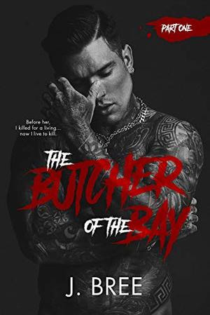 The Butcher of the Bay: Part I by J. Bree