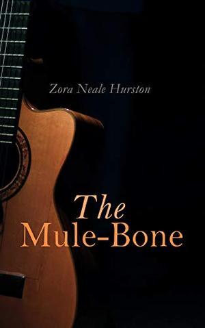 The Mule-Bone by Zora Neale Hurston