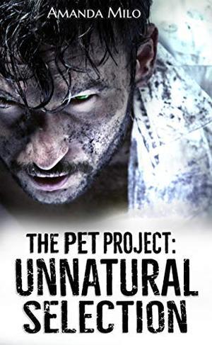 The Pet Project: Unnatural Selection by Amanda Milo