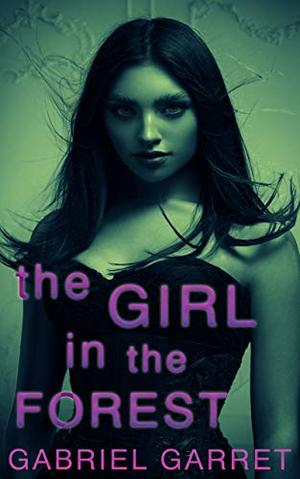 The Girl in the Forest: A Paranormal Romance Short Story by Gabriel Garret