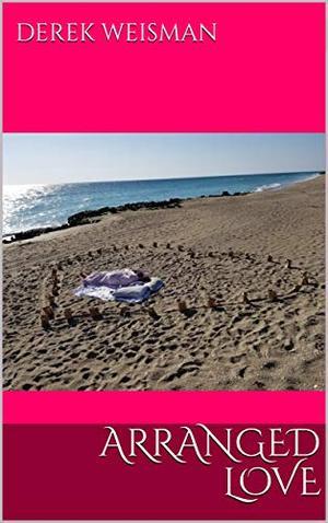 Arranged Love by Derek Weisman