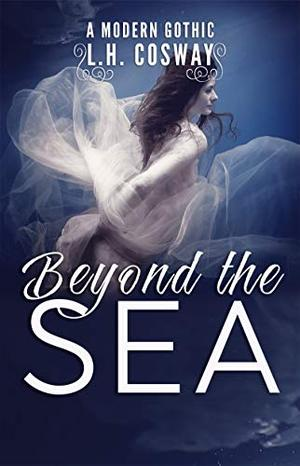 Beyond the Sea: A Modern Gothic Romance by L.H. Cosway