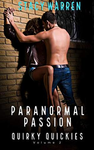 Quirky Quickies Volume Two: Paranormal Passion by Stacy Warren