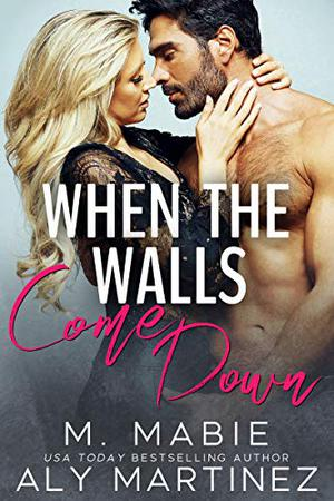 When the Walls Come Down: A Neighbors to Lovers Standalone by M. Mabie, Aly Martinez