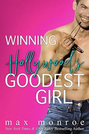 Winning Hollywood's Goodest Girl: A Surprise Pregnancy Romantic Comedy by Max Monroe