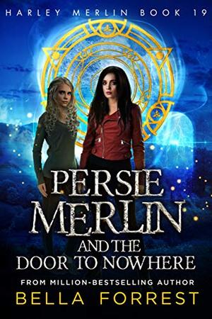 Harley Merlin 19: Persie Merlin and the Door to Nowhere by Bella Forrest