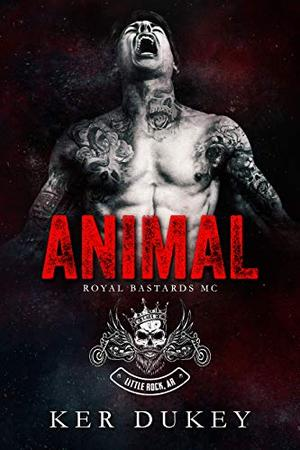 Animal (Royal Bastards MC) by Ker Dukey