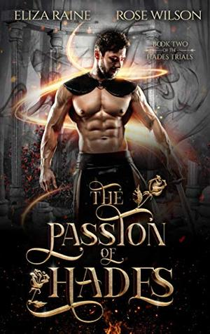 The Passion of Hades: A Fated Mates Fantasy Romance by Eliza Raine, Rose Wilson