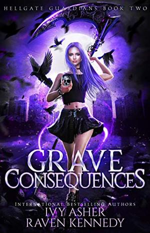 Grave Consequences by Ivy Asher, Raven Kennedy