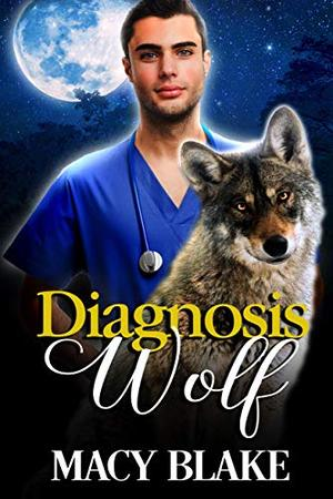 Diagnosis Wolf: An MM Paranormal Fantasy Romance by Macy Blake, Poppy Dennison