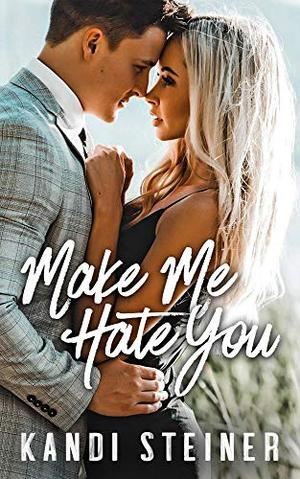Make Me Hate You: A Best Friend's Brother Romance by Kandi Steiner
