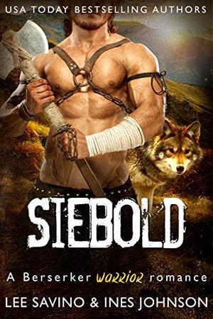 Siebold: A Berserker Warrior Romance by Lee Savino, Ines Johnson