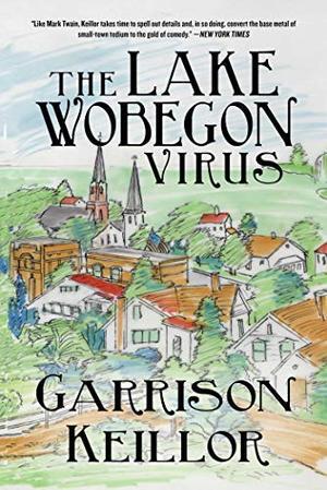 The Lake Wobegon Virus: A Novel by Garrison Keillor
