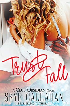 Trust Fall by Skye Callahan