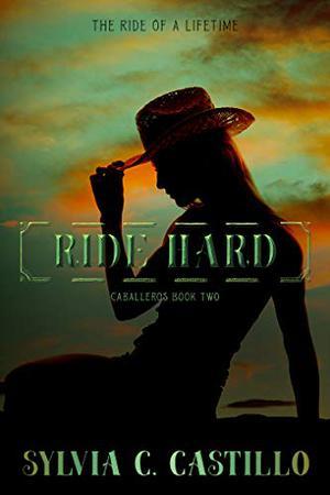 Ride Hard : Caballeros Book 2 by Sylvia Castillo