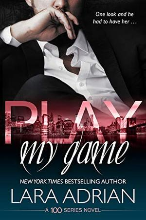 Play My Game: A 100 Series Standalone Romance by Lara Adrian