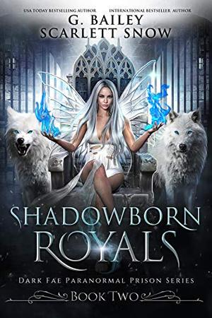 Shadowborn Royals by G. Bailey, Scarlett Snow