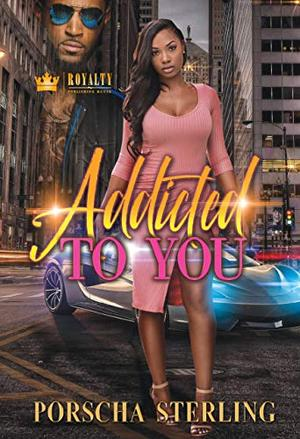 Addicted to You by Porscha Sterling