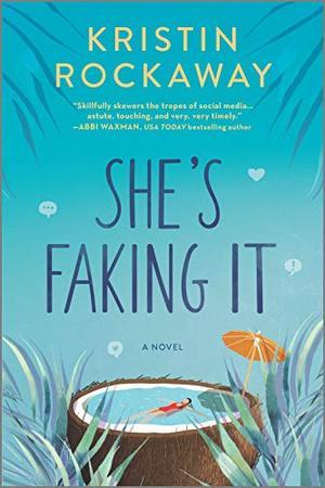 She's Faking It: A Novel by Kristin Rockaway