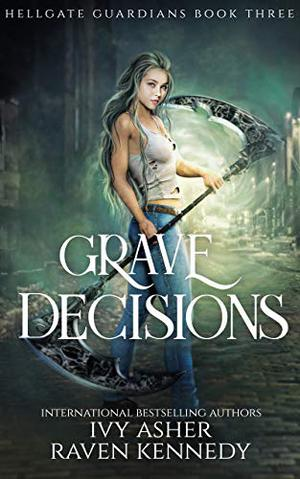 Grave Decisions by Ivy Asher, Raven Kennedy