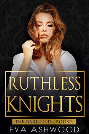 Ruthless Knights: A Dark Mafia Romance by Eva Ashwood