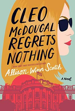 Cleo McDougal Regrets Nothing: A Novel by Allison Winn Scotch