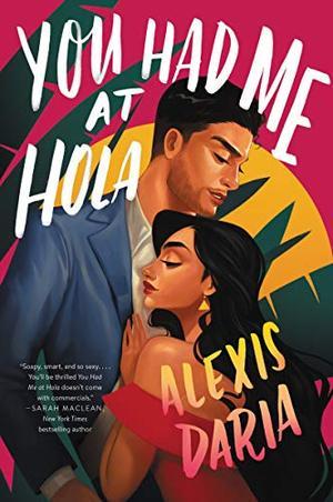You Had Me at Hola: A Novel by Alexis Daria