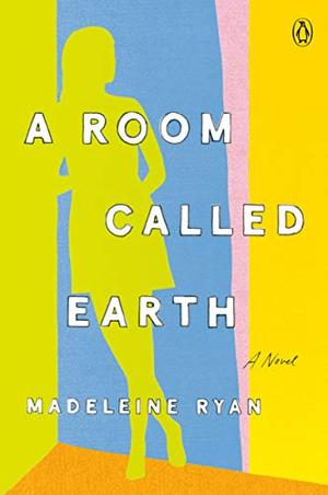 A Room Called Earth: A Novel by Madeleine Ryan