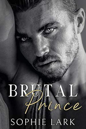 Brutal Prince: An Enemies To Lovers Mafia Romance by Sophie Lark