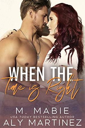 When the Time Is Right: A Standalone Brother's Best Friend Romance by M. Mabie, Aly Martinez