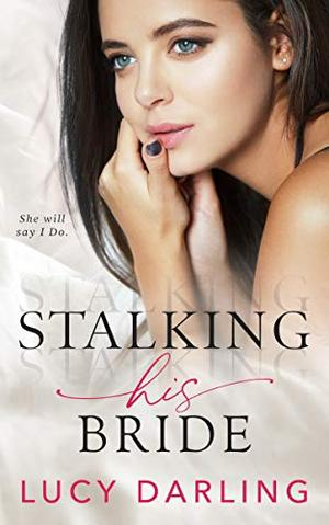 Stalking His Bride by Lucy Darling