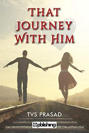 That Journey with Him by TVS Prasad