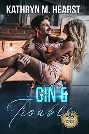 Gin & Trouble: A Mafia Romantic Comedy by Kathryn M. Hearst